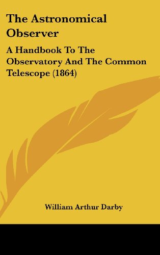 9781437184150: The Astronomical Observer: A Handbook To The Observatory And The Common Telescope (1864)