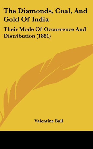 9781437184839: The Diamonds, Coal, And Gold Of India: Their Mode Of Occurrence And Distribution (1881)