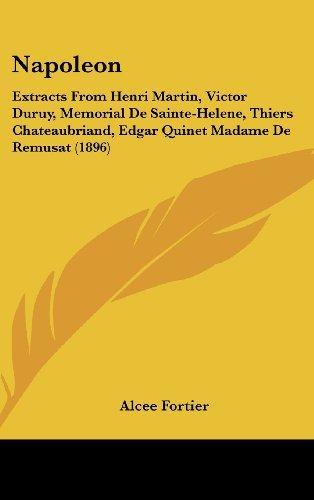 9781437185188: Napoleon: Extracts From Henri Martin, Victor Duruy, Memorial De Sainte-Helene, Thiers Chateaubriand, Edgar Quinet Madame De Remusat (1896)