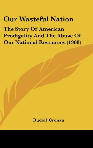 9781437187984: Our Wasteful Nation: The Story Of American Prodigality And The Abuse Of Our National Resources (1908)