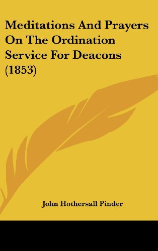 9781437188301: Meditations And Prayers On The Ordination Service For Deacons (1853)