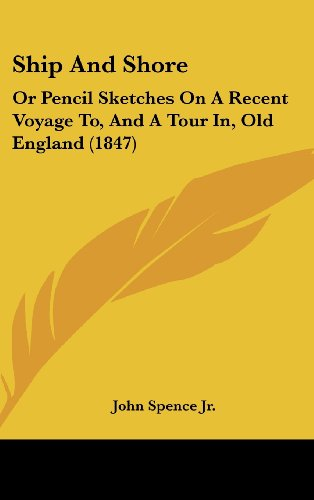 9781437189315: Ship And Shore: Or Pencil Sketches On A Recent Voyage To, And A Tour In, Old England (1847)