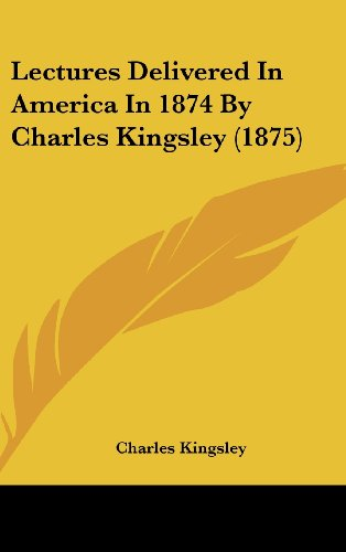 9781437189605: Lectures Delivered In America In 1874 By Charles Kingsley (1875)