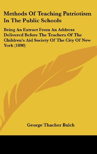 9781437189704: Methods Of Teaching Patriotism In The Public Schools: Being An Extract From An Address Delivered Before The Teachers Of The Children's Aid Society Of The City Of New York (1890)
