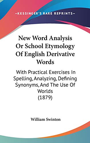 9781437191523: New Word Analysis Or School Etymology Of English Derivative Words: With Practical Exercises In Spelling, Analyzing, Defining Synonyms, And The Use Of Worlds (1879)