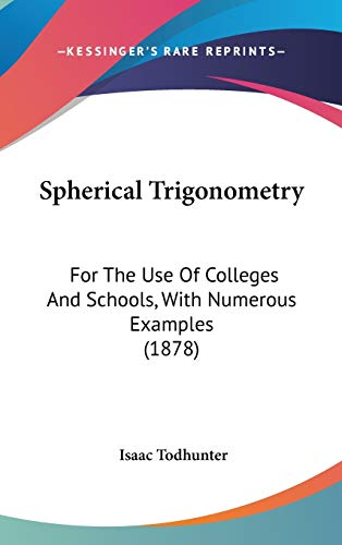 9781437194111: Spherical Trigonometry: For The Use Of Colleges And Schools, With Numerous Examples (1878)