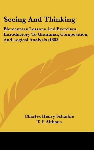 9781437201420: Seeing And Thinking: Elementary Lessons And Exercises, Introductory To Grammar, Composition, And Logical Analysis (1883)