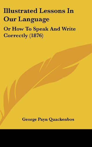 9781437201741: Illustrated Lessons In Our Language: Or How To Speak And Write Correctly (1876)