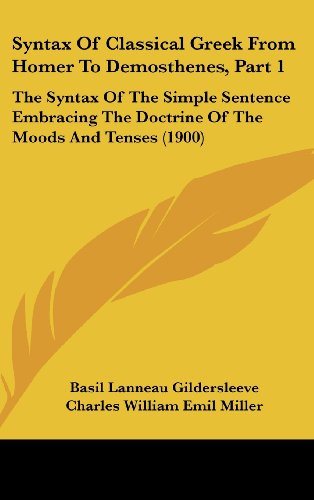 9781437202427: Syntax Of Classical Greek From Homer To Demosthenes, Part 1: The Syntax Of The Simple Sentence Embracing The Doctrine Of The Moods And Tenses (1900)