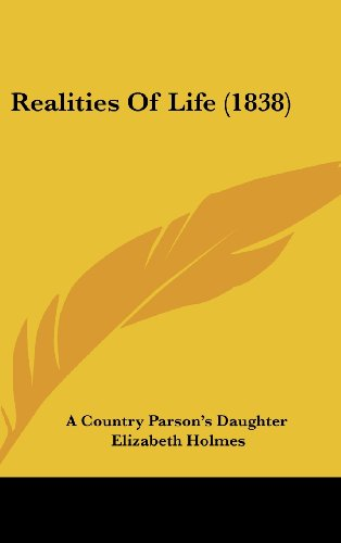Realities Of Life (1838) (9781437202922) by A Country Parson's Daughter; Elizabeth Holmes