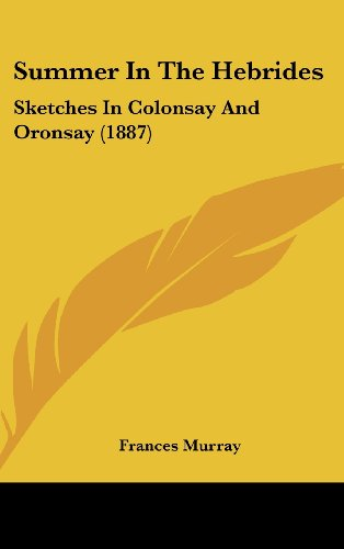 9781437204568: Summer In The Hebrides: Sketches In Colonsay And Oronsay (1887)