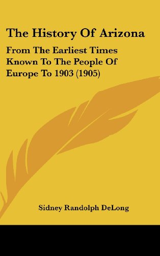 9781437204636: The History Of Arizona: From The Earliest Times Known To The People Of Europe To 1903 (1905)