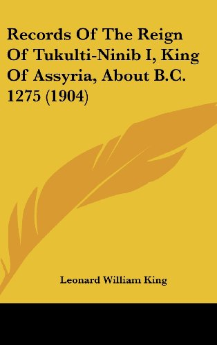 9781437205770: Records Of The Reign Of Tukulti-Ninib I, King Of Assyria, About B.C. 1275 (1904)