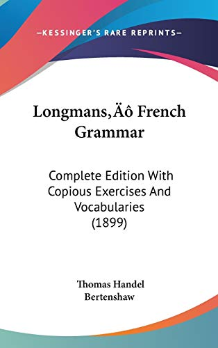 9781437208276: Longmans' French Grammar: Complete Edition With Copious Exercises And Vocabularies (1899)