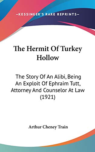 9781437209433: The Hermit Of Turkey Hollow: The Story Of An Alibi, Being An Exploit Of Ephraim Tutt, Attorney And Counselor At Law (1921)