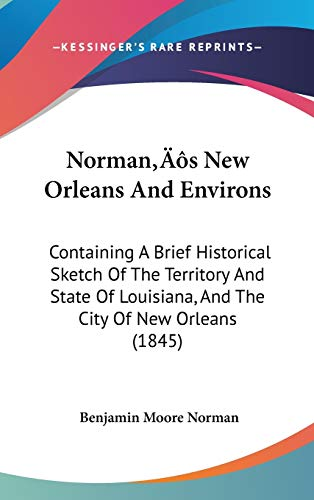 9781437214413: Norman's New Orleans And Environs: Containing A Brief Historical Sketch Of The Territory And State Of Louisiana, And The City Of New Orleans (1845)