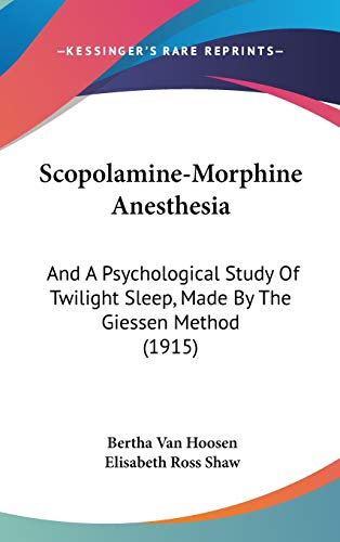 9781437215243: Scopolamine-Morphine Anesthesia: And A Psychological Study Of Twilight Sleep, Made By The Giessen Method (1915)