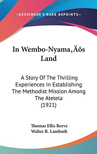 9781437215441: In Wembo-Nyama's Land: A Story Of The Thrilling Experiences In Establishing The Methodist Mission Among The Atetela (1921)