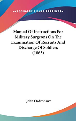 9781437216677: Manual Of Instructions For Military Surgeons On The Examination Of Recruits And Discharge Of Soldiers (1863)