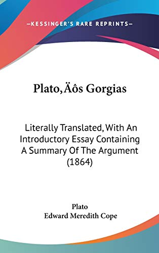 9781437216790: Plato's Gorgias: Literally Translated, With An Introductory Essay Containing A Summary Of The Argument (1864)