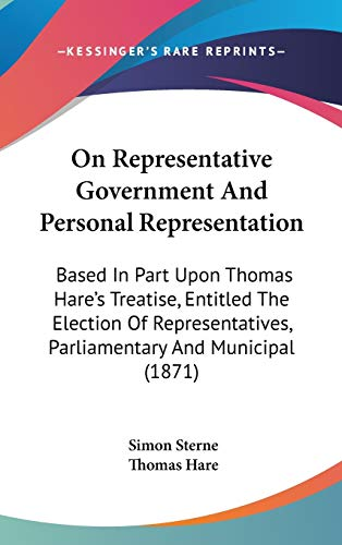 9781437217407: On Representative Government And Personal Representation: Based In Part Upon Thomas Hare's Treatise, Entitled The Election Of Representatives, Parliamentary And Municipal (1871)