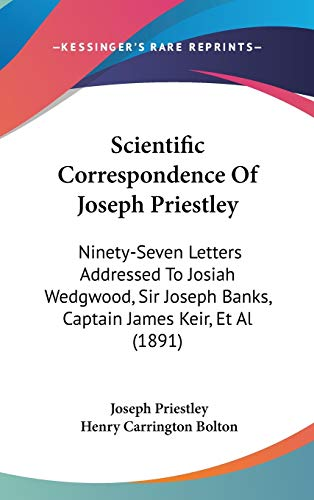 9781437220261: Scientific Correspondence Of Joseph Priestley: Ninety-Seven Letters Addressed To Josiah Wedgwood, Sir Joseph Banks, Captain James Keir, Et Al (1891)