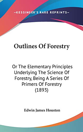 9781437222098: Outlines Of Forestry: Or The Elementary Principles Underlying The Science Of Forestry, Being A Series Of Primers Of Forestry (1893)