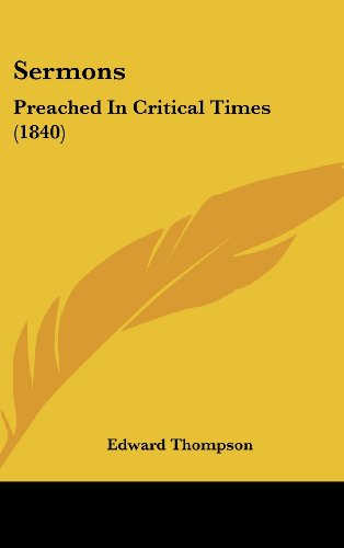 Sermons: Preached In Critical Times (1840) (9781437224429) by Edward Thompson