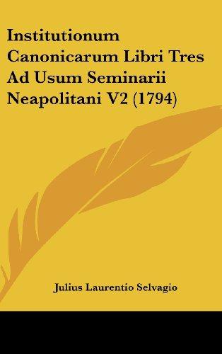 9781437227383: Institutionum Canonicarum Libri Tres Ad Usum Seminarii Neapolitani V2 (1794)