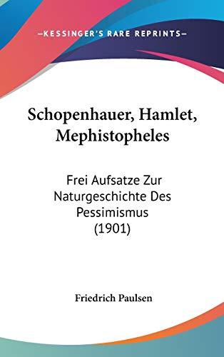 9781437229158: Schopenhauer, Hamlet, Mephistopheles: Frei Aufsatze Zur Naturgeschichte Des Pessimismus (1901) (German Edition)