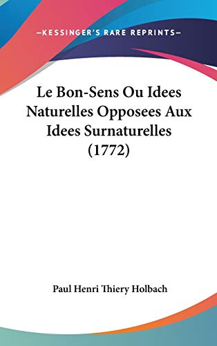 9781437229363: Le Bon-Sens Ou Idees Naturelles Opposees Aux Idees Surnaturelles (1772) (French Edition)