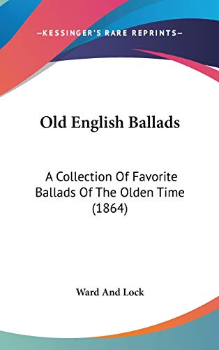 9781437232585: Old English Ballads: A Collection Of Favorite Ballads Of The Olden Time (1864)