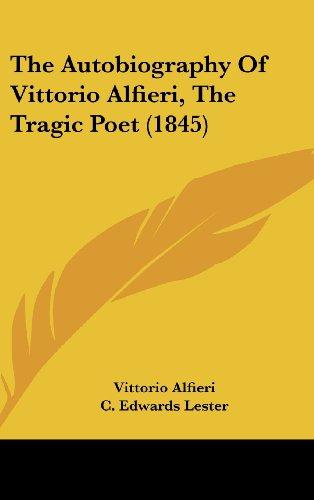 9781437234299: The Autobiography Of Vittorio Alfieri, The Tragic Poet (1845)