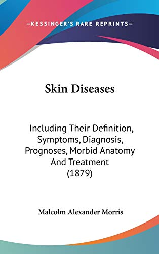 9781437236545: Skin Diseases: Including Their Definition, Symptoms, Diagnosis, Prognoses, Morbid Anatomy and Treatment (1879)