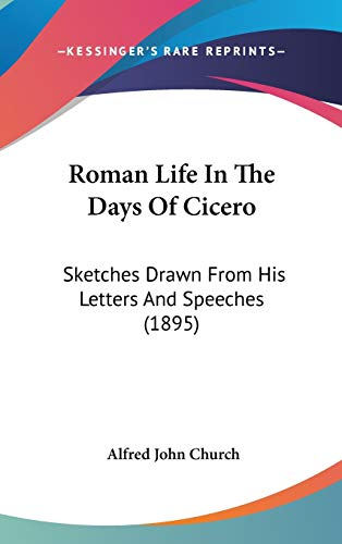 9781437237122: Roman Life In The Days Of Cicero: Sketches Drawn From His Letters And Speeches (1895)