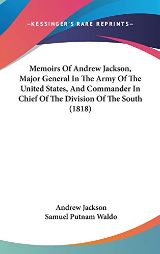 9781437240801: Memoirs Of Andrew Jackson, Major General In The Army Of The United States, And Commander In Chief Of The Division Of The South (1818)