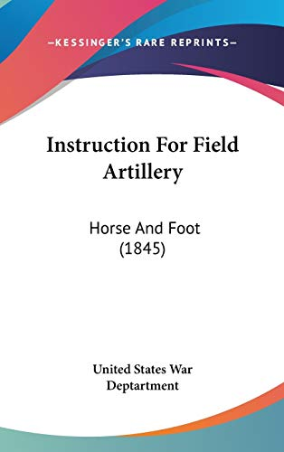 Instruction for Field Artillery: Horse and Foot: United States War