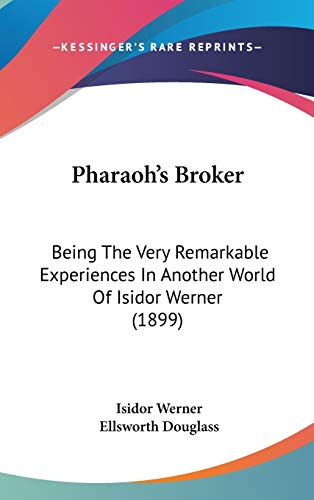 9781437241792: Pharaoh's Broker: Being The Very Remarkable Experiences In Another World Of Isidor Werner (1899)