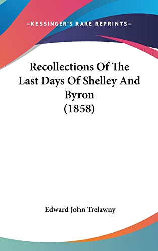 9781437242744: Recollections Of The Last Days Of Shelley And Byron (1858)