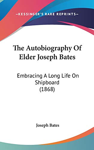 9781437242980: The Autobiography Of Elder Joseph Bates: Embracing A Long Life On Shipboard (1868)