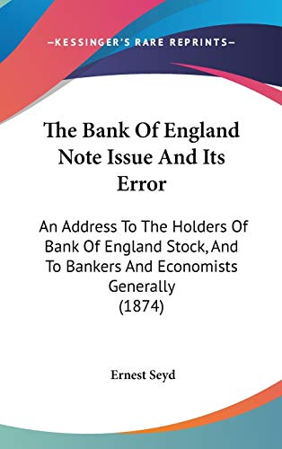 9781437242997: The Bank Of England Note Issue And Its Error: An Address To The Holders Of Bank Of England Stock, And To Bankers And Economists Generally (1874)