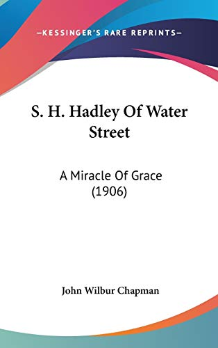 9781437244632: S. H. Hadley Of Water Street: A Miracle Of Grace (1906)