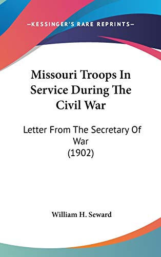 9781437247053: Missouri Troops In Service During The Civil War: Letter From The Secretary Of War (1902)