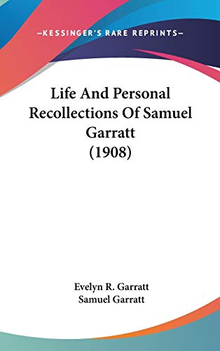 9781437251197: Life And Personal Recollections Of Samuel Garratt (1908)