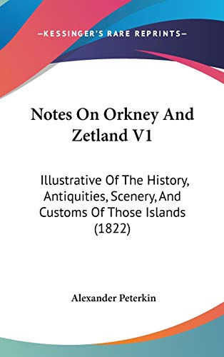 9781437253023: Notes On Orkney And Zetland V1: Illustrative Of The History, Antiquities, Scenery, And Customs Of Those Islands (1822)