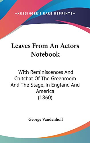 9781437253436: Leaves From An Actors Notebook: With Reminiscences And Chitchat Of The Greenroom And The Stage, In England And America (1860)