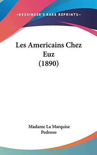 9781437257182: Les Americains Chez Euz (1890) (French Edition)
