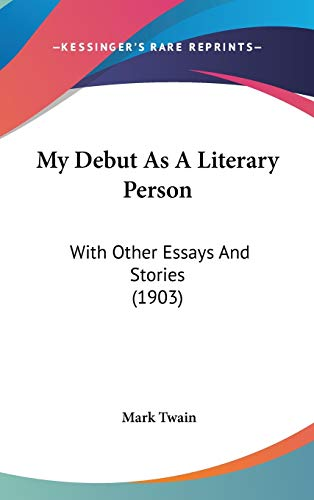 9781437258547: My Debut As A Literary Person: With Other Essays And Stories (1903)