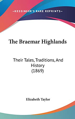9781437258820: The Braemar Highlands: Their Tales, Traditions, And History (1869)