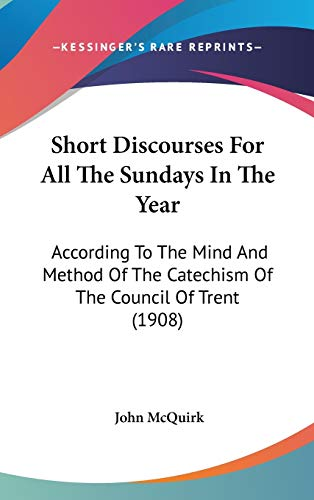 9781437259612: Short Discourses For All The Sundays In The Year: According To The Mind And Method Of The Catechism Of The Council Of Trent (1908)